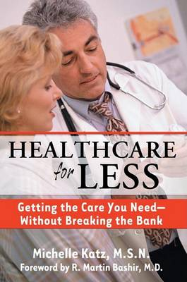 Healthcare for Less: Getting the Care You Need without Breaking the Bank by Michelle Katz