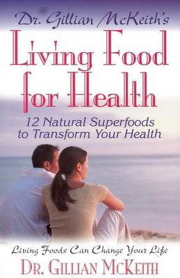 Dr Gillian Mckeith's Living Food for Health by Gillian McKeith