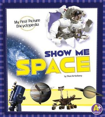 Show Me Space: My First Picture Encyclopedia by Steve Kortenkamp