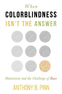 When Colorblindness Isn't the Answer by Agnes Cullen Arnold Professor of Humanities Anthony B Pinn