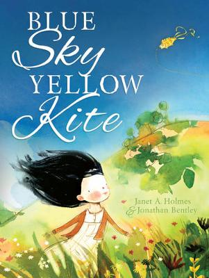 Blue Sky, Yellow Kite by Janet A. Holmes