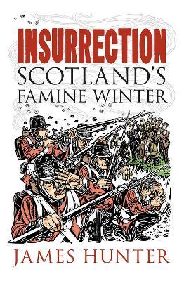 Insurrection: Scotland's Famine Winter by James Hunter