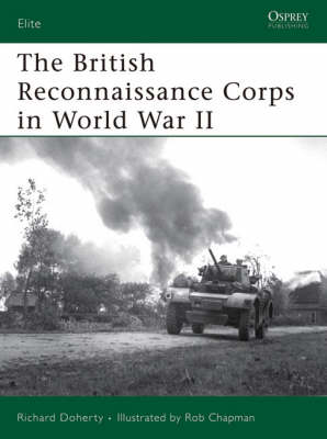 The British Reconnaissance Corps in World War II by Richard Doherty