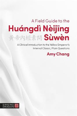A Field Guide to the Huangdi Neijing Suwen: A Clinical Introduction to the Yellow Emperor's Internal Classic, Plain Questions book