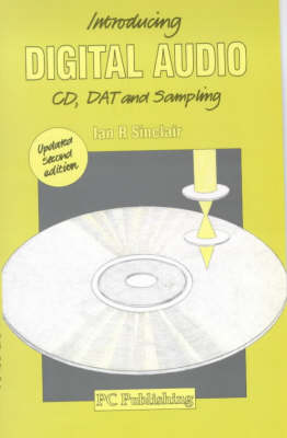 Introducing Digital Audio: Compact Disc, Digital Audio Tape and Sampling by Ian Robertson Sinclair