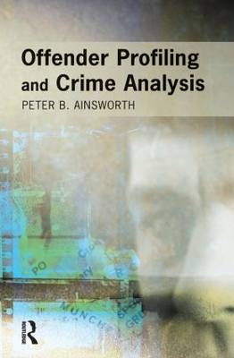 Offender Profiling and Crime Analysis by Peter B. Ainsworth