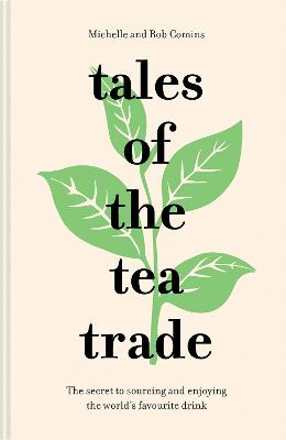 Tales of the Tea Trade: The secret to sourcing and enjoying the world's favourite drink by Michelle Comins