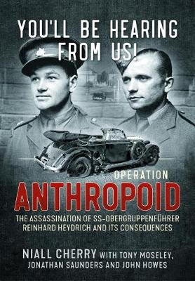 You'Ll be Hearing from Us!: Operation Anthropoid - the Assassination of Ss-ObergruppenfuHrer Reinhard Heydrich and its Consequences  book