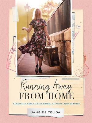 Running Away From Home: Finding A New Life In Paris, LondonAnd Beyond book