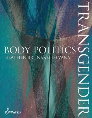 Transgender Body Politics by Heather Brunskell-Evans