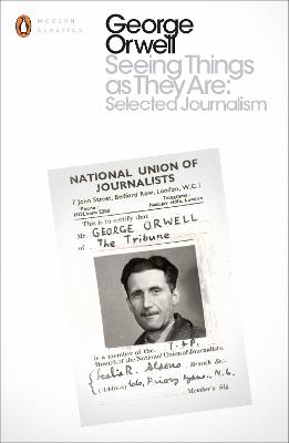 Seeing Things as They Are: Selected Journalism and Other Writings by George Orwell