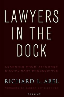 Lawyers in the Dock by Richard L. Abel