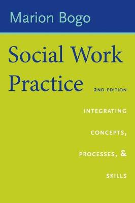Social Work Practice: Integrating Concepts, Processes, and Skills by Marion Bogo