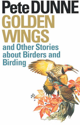 Golden Wings and Other Stories about Birders and Birding by Pete Dunne