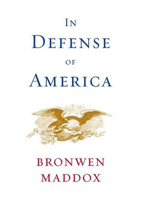 In Defense of America by Bronwen Maddox