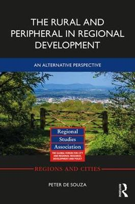 The Rural and Peripheral in Regional Development by Peter de Souza