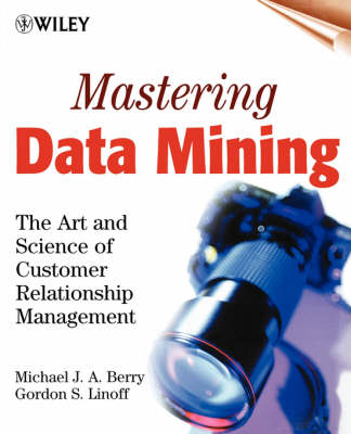 Mastering Data Mining: The Art and Science of Customer Relationship Management by Michael J. A. Berry