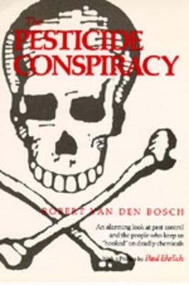 The Pesticide Conspiracy by Robert Van Den Bosch