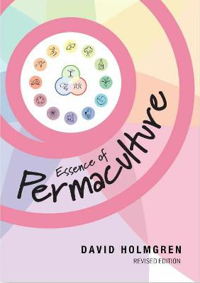 Essence Of Permaculture: Revised Edition by David Holmgren