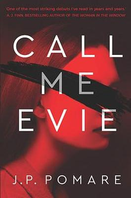 Call Me Evie: The bestselling debut thriller of 2019 by J.P. Pomare