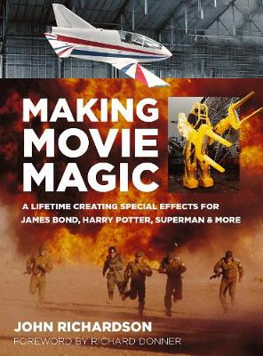 Making Movie Magic: A Lifetime Creating Special Effects for James Bond, Harry Potter, Superman & More by John Richardson