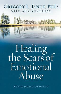 Healing the Scars of Emotional Abuse by Gregory L. PhD Jantz