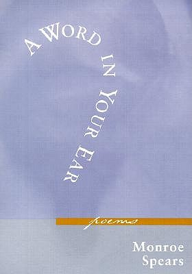 A Word in Your Ear: Poems by Monroe Spears