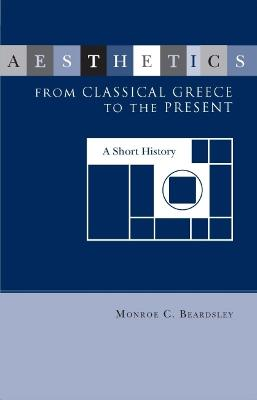 Aesthetics from Classical Greece to the Present by Monroe Beardsley