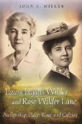 Laura Ingalls Wilder and Rose Wilder Lane by John E. Miller
