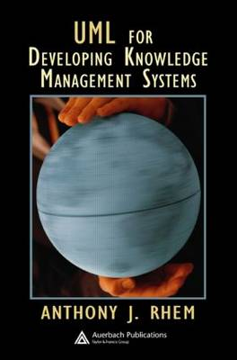 UML for Developing Knowledge Management Systems by Anthony J. Rhem