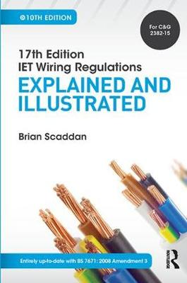 17th Edition IET Wiring Regulations: Explained and Illustrated, 10th ed by Brian Scaddan