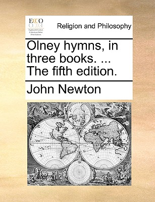 Olney Hymns, in Three Books. ... the Fifth Edition. by John Newton
