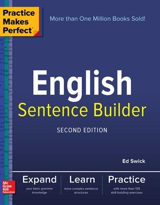 Practice Makes Perfect English Sentence Builder, Second Edition by Ed Swick