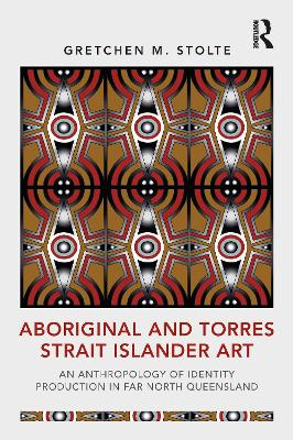 Aboriginal and Torres Strait Islander Art: An Anthropology of Identity Production in Far North Queensland book
