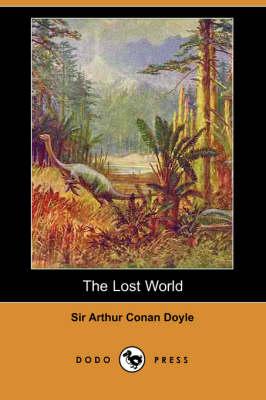 The Lost World (Dodo Press) by Sir Arthur Conan Doyle