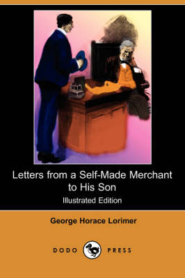 Letters from a Self-Made Merchant to His Son (Illustrated Edition) (Dodo Press) book