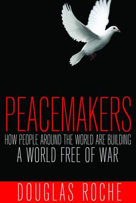 Peacemakers by Douglas Roche