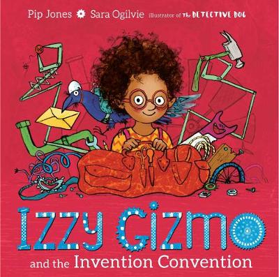 Izzy Gizmo and the Invention Convention by Pip Jones
