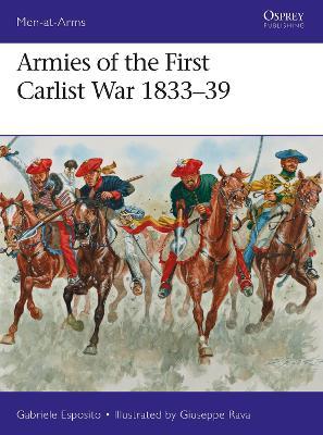 Armies of the First Carlist War 1833-39 by Gabriele Esposito