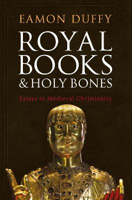 Royal Books and Holy Bones by Eamon Duffy