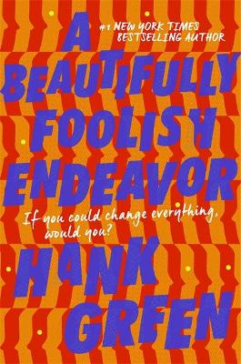 A Beautifully Foolish Endeavor by Hank Green