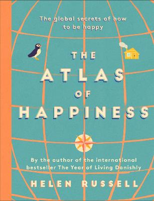 The Atlas of Happiness: the global secrets of how to be happy by Helen Russell