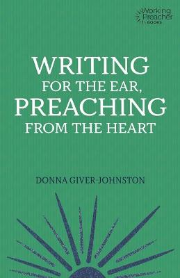 Writing for the Ear, Preaching from the Heart by Donna Giver-Johnston