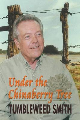 Under the Chinaberry Tree: East Texas Folkways by Tumbleweed Smith