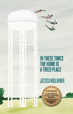 In These Times the Home Is a Tired Place by Jessica Hollander