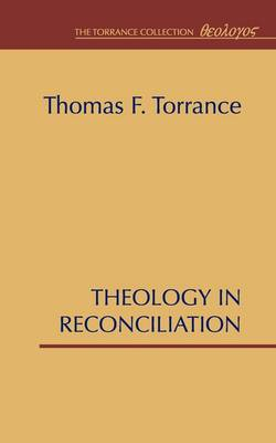 Theology in Reconciliation by Thomas F. Torrance