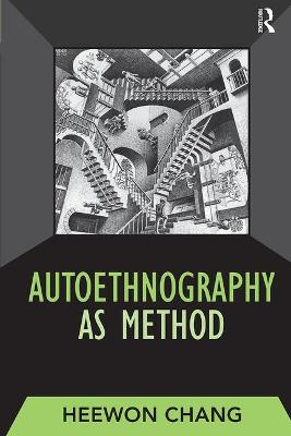 Autoethnography as Method by Heewon Chang