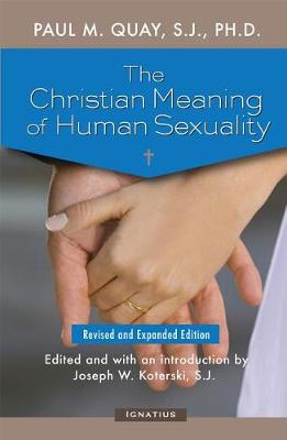 The Christian Meaning of Human Sexuality by Paul M. Quay