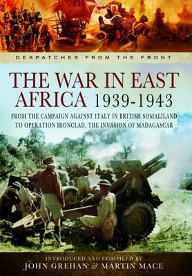 The War in East Africa 1939-1943 by John Grehan