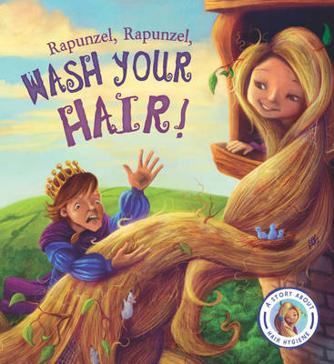 Fairytales Gone Wrong: Rapunzel, Rapunzel, Wash Your Hair! book